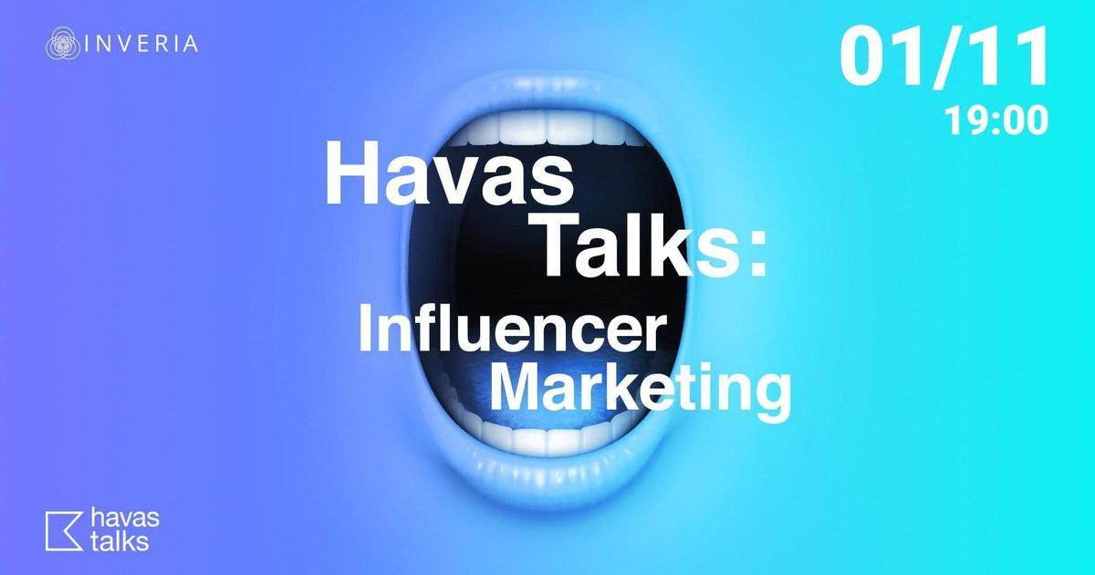 Havas Talks разберется в понятии Influencer Marketing.