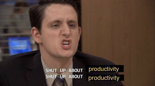shut up about productivity